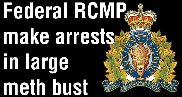 Federal RCMP execute nine search warrants; seize a substantial amount of meth and cocaine
