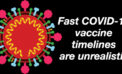 Fast COVID-19 vaccine timelines are unrealistic and put the integrity of scientists atrisk