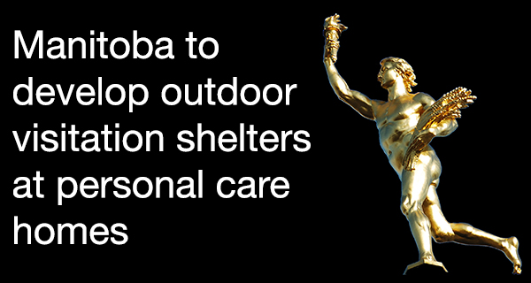 Manitoba to develop outdoor visitation shelters at personal care homes