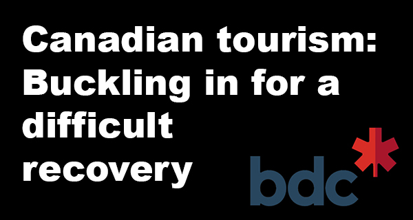 Canadian tourism: Buckling in for a difficult recovery