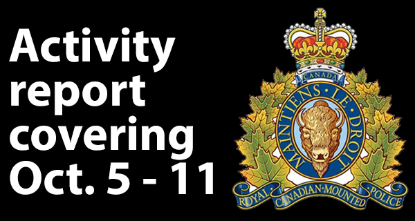 RCMP activity report for Oct. 5 – 11
